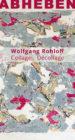 Wolfgang Rohloff, Abheben. Collagen und Decollagen. Austellung in der Zedergalerie Landsberg am Lech von 17. April 2021 bis 3. Juli 2021